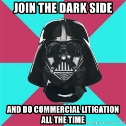 Darth Vader Meme - Join the dark side and do commercial litigation all the time
