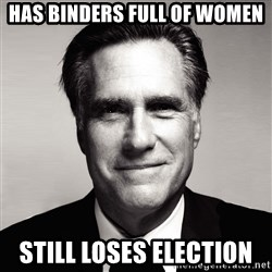 RomneyMakes.com - has binders full of women still loses election
