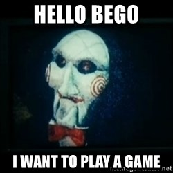 SAW - I wanna play a game - HELLO BEGO I WANT TO PLAY A GAME
