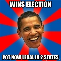Obama - wins election pot now legal in 2 states