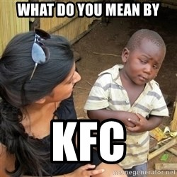 skeptical black kid - what do you mean by kfc