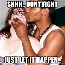 Scared White Girl - shhh.. dont fight just let it happen..