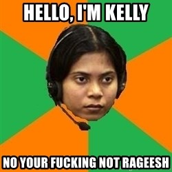 Stereotypical Indian Telemarketer - HELLO, I'M KELLY NO YOUR FUCKING NOT RAGEESH