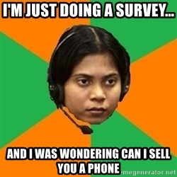 Stereotypical Indian Telemarketer - I'M JUST DOING A SURVEY... AND I WAS WONDERING CAN I SELL YOU A PHONE