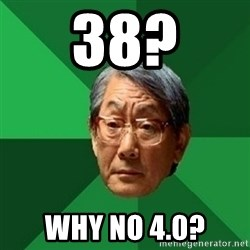 chinese dad meme - 38? Why no 4.0?