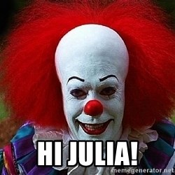 Pennywise the Clown - hi julia!