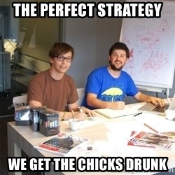 Naive Junior Creatives - the perfect strategy we get the chicks drunk