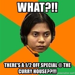 Stereotypical Indian Telemarketer - WHAT?!! THERE'S A 1/2 OFF SPECIAL @ THE CURRY HOUSE??!!!