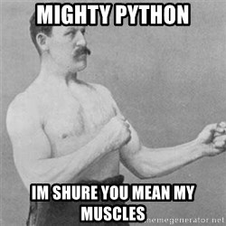 overly manlyman - mighty python im shure you mean my muscles