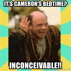 Princess Bride Vizzini - It's cAmeron's bedtime? Inconceivable!!