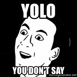 you don't say meme - YOLO You don't say