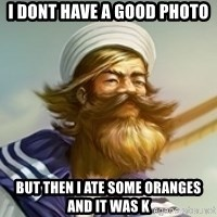"Gangplank ""but then i ate some oranges and it was k"" - i dont have a good photo but then i ate some oranges and it was k"