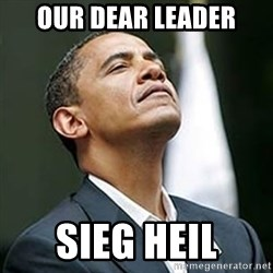 Pretentious Obama - our dear leader sieg heil