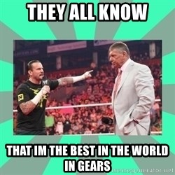 CM Punk Apologize! - They all Know That im the best in the world in Gears