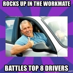 Perfect Driver - ROCKS UP IN THE WORKMATE BATTLES TOP 8 DRIVERS