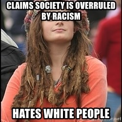 COLLEGE LIBERAL GIRL - claims society is overruled by racism hates white people