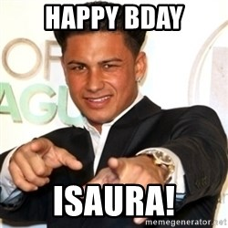 Pauly D Jersey Shore - Happy bday Isaura!