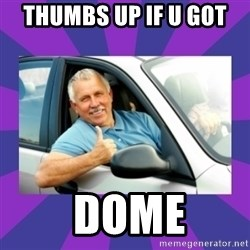 Perfect Driver - THUMBS UP IF U GOT   DOME