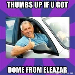 Perfect Driver - THUMBS UP IF U GOT  DOME FROM ELEAZAR