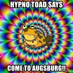 hypno toad - HYPNO TOAD SAYS COME TO AUGSBURG!!