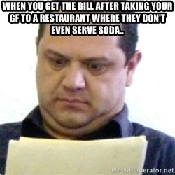 dubious history teacher - when you get the bill after taking your gf to a restaurant where they don't even serve soda..