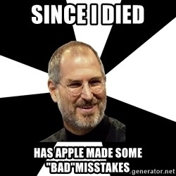 """Steve Jobs Says - Since i died has apple made some """"BAD""""Misstakes"""