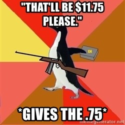 "Socially Fed Up Penguin - ""That'll be $11.75 please."" *Gives the .75*"