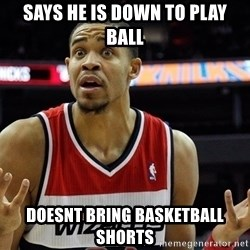 Basketball JaVale Mcgee - says he is down to play ball doesnt bring basketball shorts
