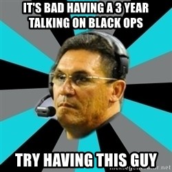 Stoic Ron - IT'S BAD HAVING A 3 YEAR TALKING ON BLACK OPS  TRY HAVING THIS GUY