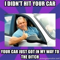 Perfect Driver - I DIDN'T HIT YOUR CAR YOUR CAR JUST GOT IN MY WAY TO THE DITCH