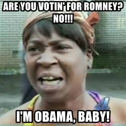 Sweet Brown Meme - Are you votin' for romney? No!!!  I'm Obama, Baby!