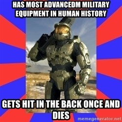 Halo Logic - hAS MOST ADVANCEDM MILITARY EQUIPMENT IN HUMAN HISTORY gETS HIT IN THE BACK ONCE AND DIES