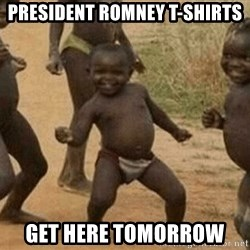 Success African Kid - PRESIDENT ROMNEY T-SHIRTS GET HERE TOMORROW