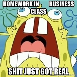 Enraged Spongebob - homework in         business class shit just got real
