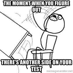 Desk Flip Rage Guy - the moment when you figure out there's another side on your test