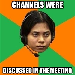 Stereotypical Indian Telemarketer - channels were discussed in the meeting