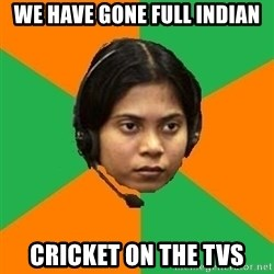 Stereotypical Indian Telemarketer - we have gone full indian cricket on the tvs
