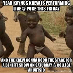 Success African Kid - Yeah kaynos krew is performing live @ Pure this friday and the krew gonna rock the stage for a benefit show on saturday @ collège ahuntsic