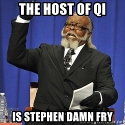 Rent Is Too Damn High - The host of QI is Stephen damn Fry