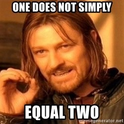 One Does Not Simply - One does not simply equal two
