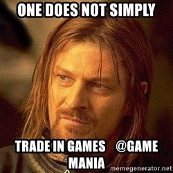 Boromir - One does not simply trade in games    @game mania