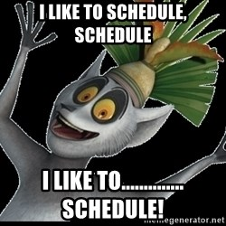King Julian Madagascar - I like to schedule, schedule i like to.............. schedule!