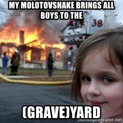 Disaster Girl - my molotovshake brings all boys to the (grave)yard
