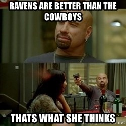 Skin Head John - ravens are better than the cowboys thats what she thinks
