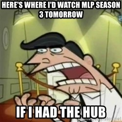 If i had one - Here's where I'd watch mlp season 3 tomorrow IF I HAD THE HUB