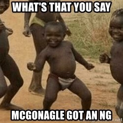 Success African Kid - WHAT'S THAT YOU SAY MCGONAGLE GOT AN NG