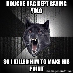 Insanity Wolf - douche bag kept saying yolo so i killed him to make his point