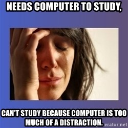woman crying - needs computer to study, can't study because computer is too much of a distraction.
