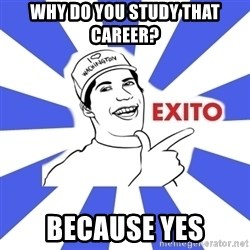 Exito Open English - WHY DO YOU STUDY THAT CAREER? BECAUSE YES