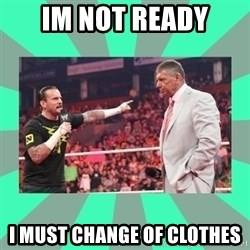 CM Punk Apologize! - IM NOT READY I MUST CHANGE OF CLOTHES